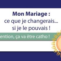 Mon mariage: ce que je changerais si je le pouvais... bloggeuse kto catholique chrétienne french catholic blogger youtubeuse catholique youtube catho foi sur internet témoignage vierge marie jésus trinité Dieu femme