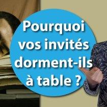 Pourquoi vos invités dorment-ils à table ?