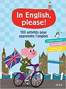Le cahier de 100 activités In English Please !