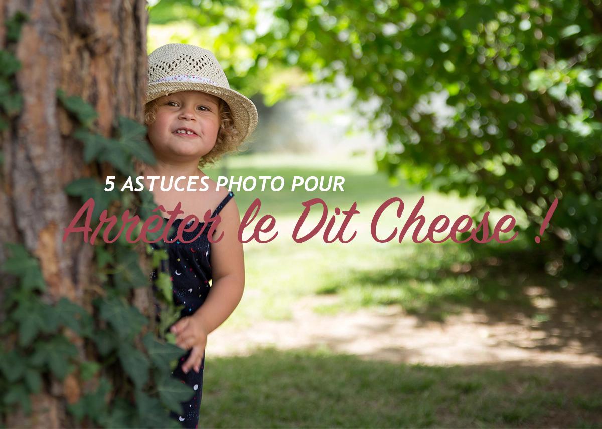 5 astuces pour arrêter le 'Dit Cheese' !!!