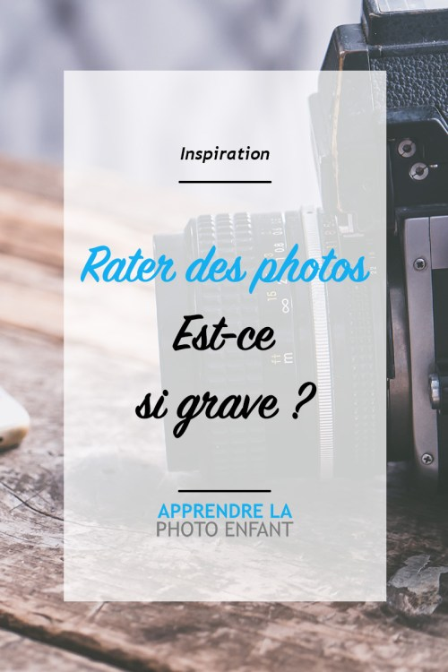 rater des photos