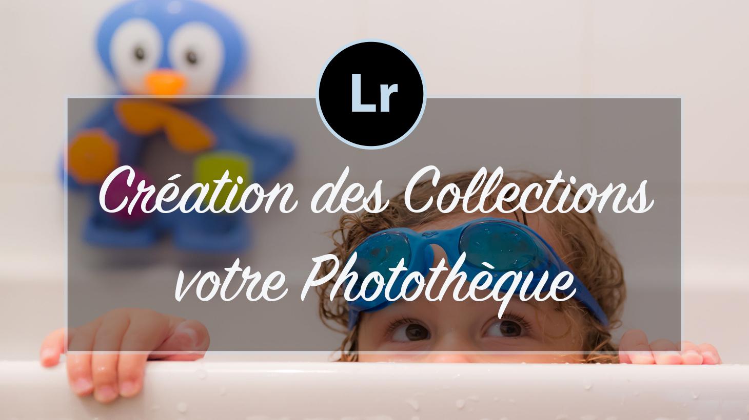 [VIDEO] – Utilisation des Collections pour gérer sa Photothèque