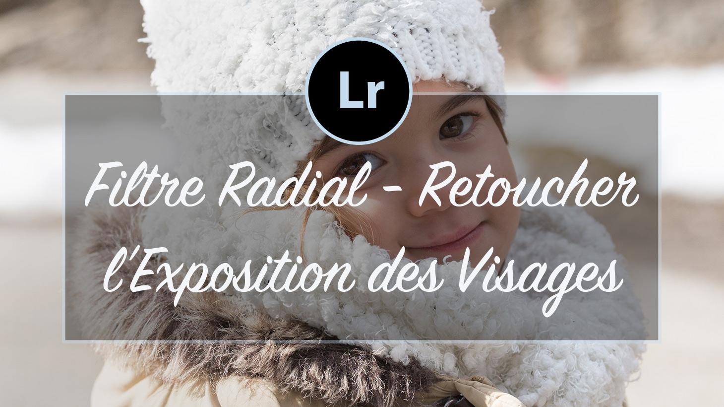 Filtre Radial Lightroom – Retoucher avec soin l'exposition des visages (37/52)