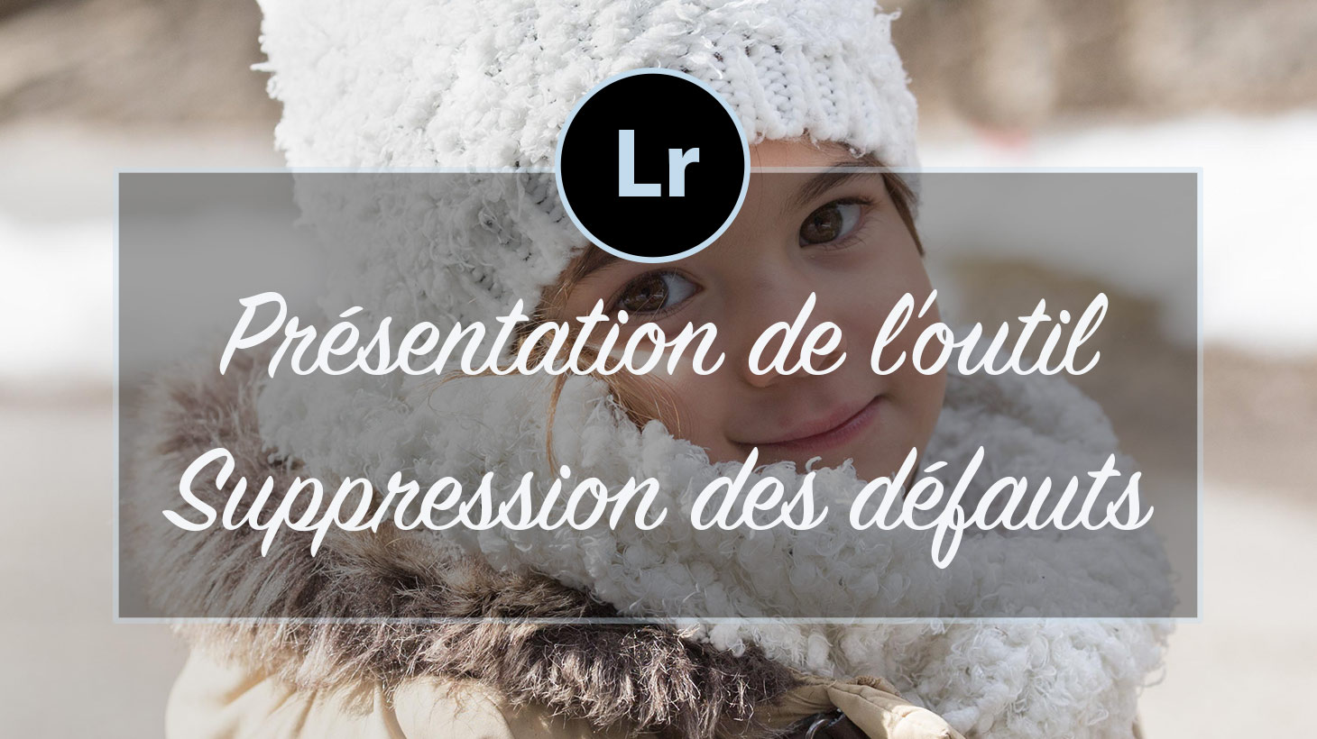 [VIDEO] – Outil de suppression des défauts Lightroom