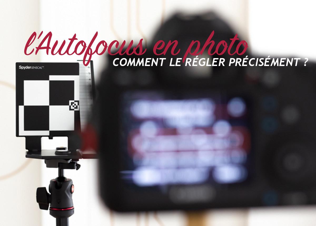 Comment régler précisément l'autofocus d'un appareil photo ?