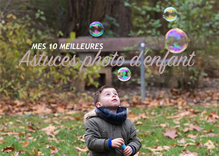 Mes 10 meilleures astuces pour faire de la photo d'enfant