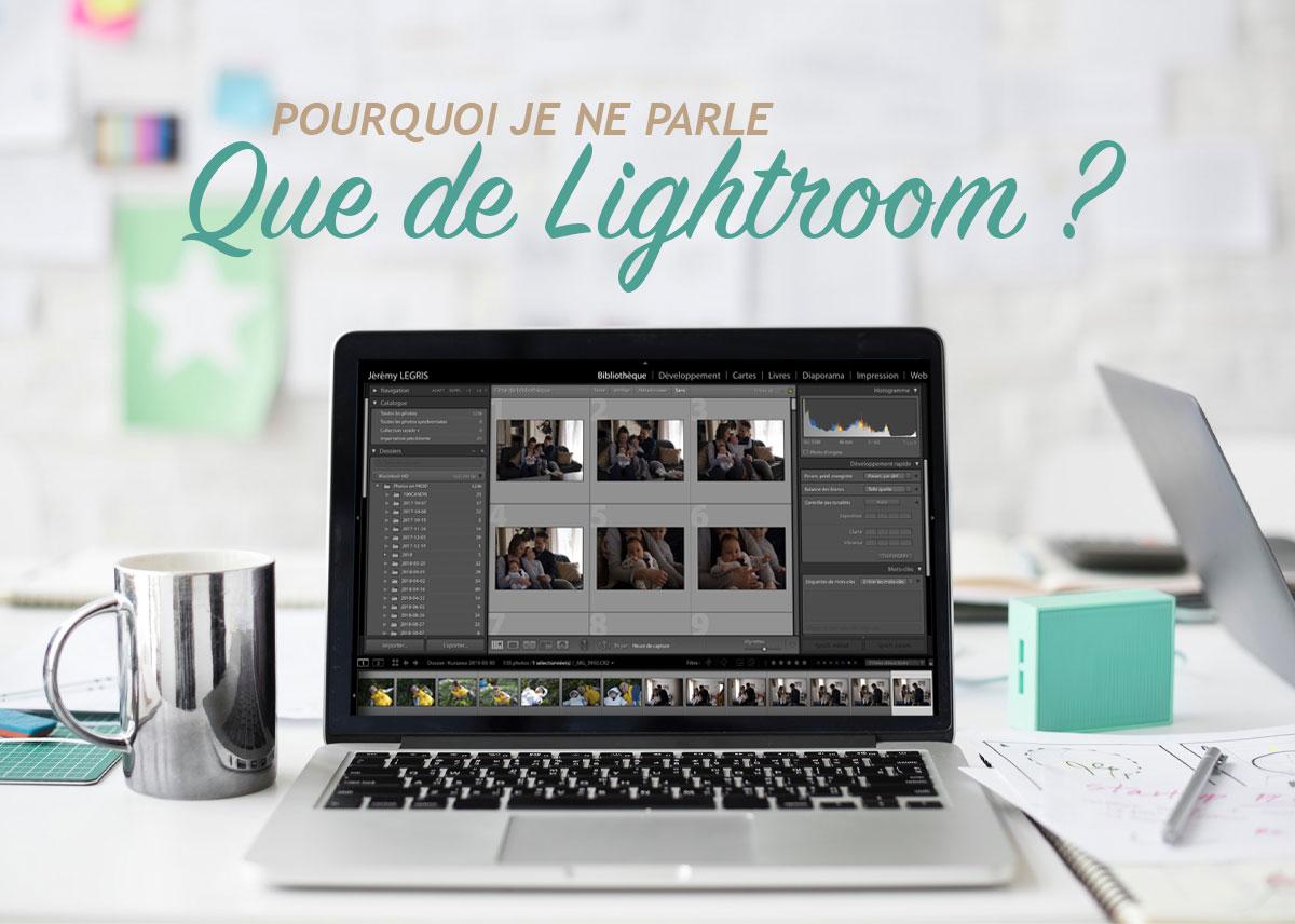 Pourquoi je ne parle que de Lightroom ?
