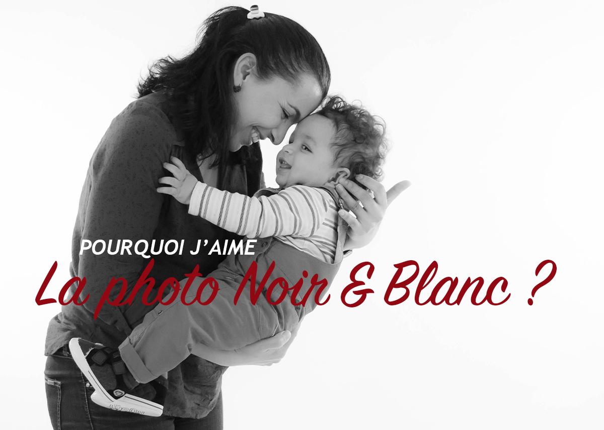 Pourquoi j'aime la photo Noir & Blanc ?