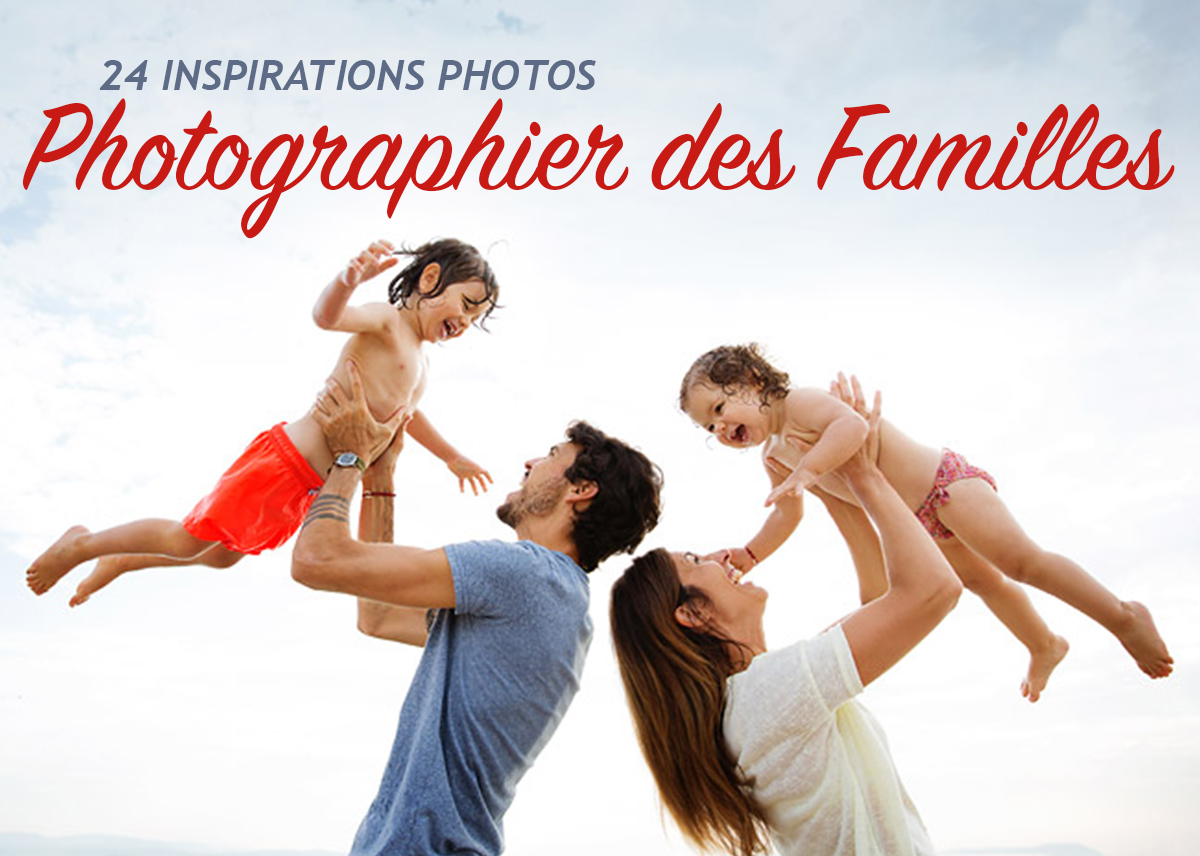 Photographier des Familles – 24 Inspirations photos !