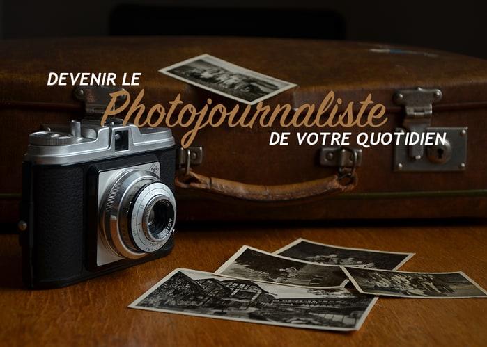 Read more about the article Devenir le photojournaliste de votre quotidien !