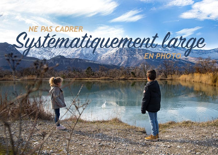 Read more about the article Ne pas systématiquement cadrer large en photo !
