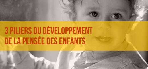 piliers développement de la pensée des enfants