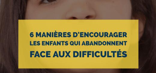 encourager les enfants qui abandonnent face aux difficultés