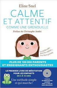 Calme et attentif comme une grenouille : la méditation et ses bienfaits pour les enfants (apprentissage, émotions, stress, concentration…)