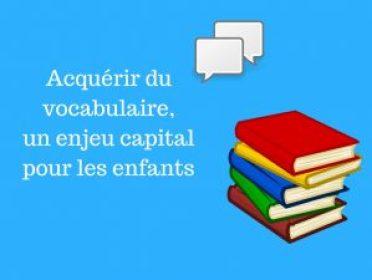 Acquérir du vocabulaire, un enjeu capital pour les enfants