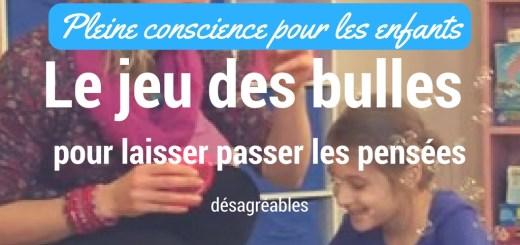 Pleine conscience pour les enfants - le jeu des bulles pour laisser passer les pensées désagréables