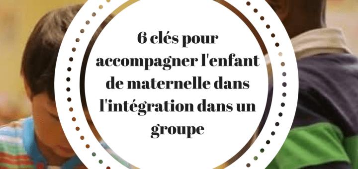 6 clés pour accompagner l'enfant de maternelle dans l'intégration dans un groupe