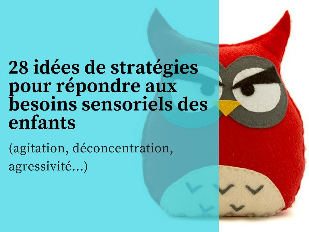 28 idées de stratégies pour répondre aux besoins sensoriels des enfants