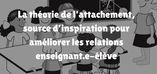 La théorie de l'attachement, source d'inspiration pour améliorer les relations enseignant.e-élève