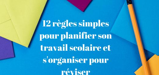 12 règles simples pour planifier son travail scolaire et s'organiser pour réviser