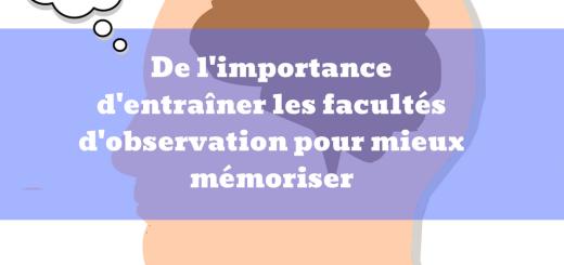 De l'importance d'entraîner les facultés d'observation pour mieux mémoriser