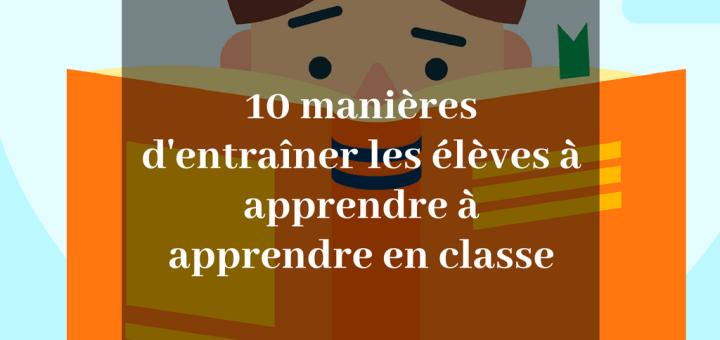10 manières d'entraîner les élèves à apprendre à apprendre en classe
