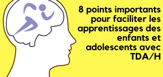 8 points importants pour faciliter leurs apprentissages des enfants et adolescents avec TDAH