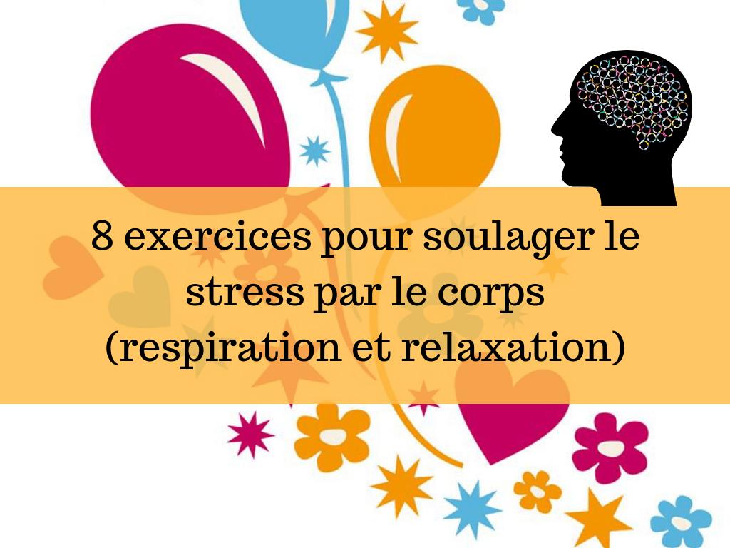 8 exercices pour soulager le stress par le corps (respiration et relaxation)