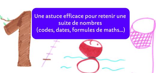Une astuce efficace pour retenir une suite de nombres (codes, dates, formules de maths...)