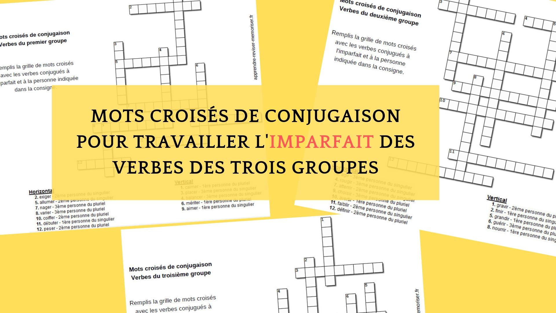 Mots Croises De Conjugaison Pour Travailler L Imparfait Des Verbes Des Trois Groupes Apprendre Reviser Memoriser