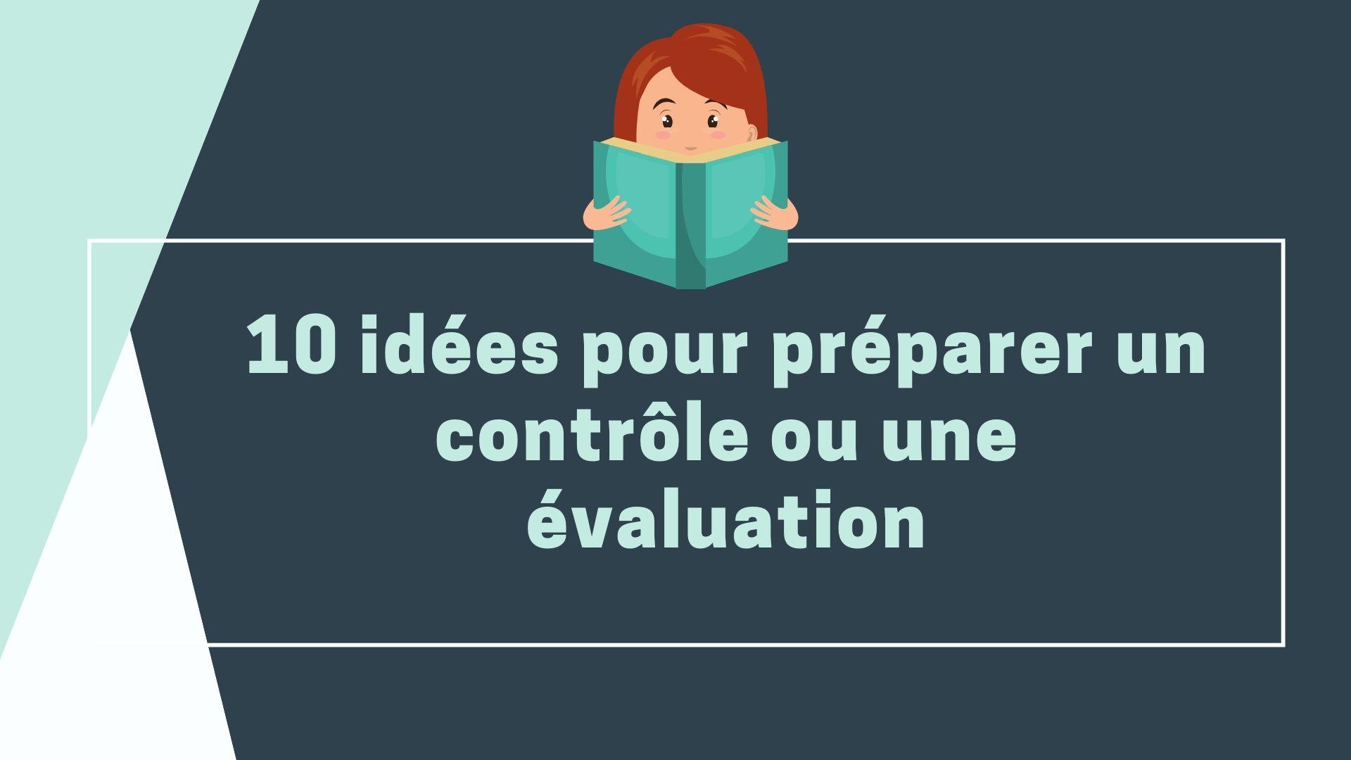10 idées pour préparer un contrôle ou une évaluation