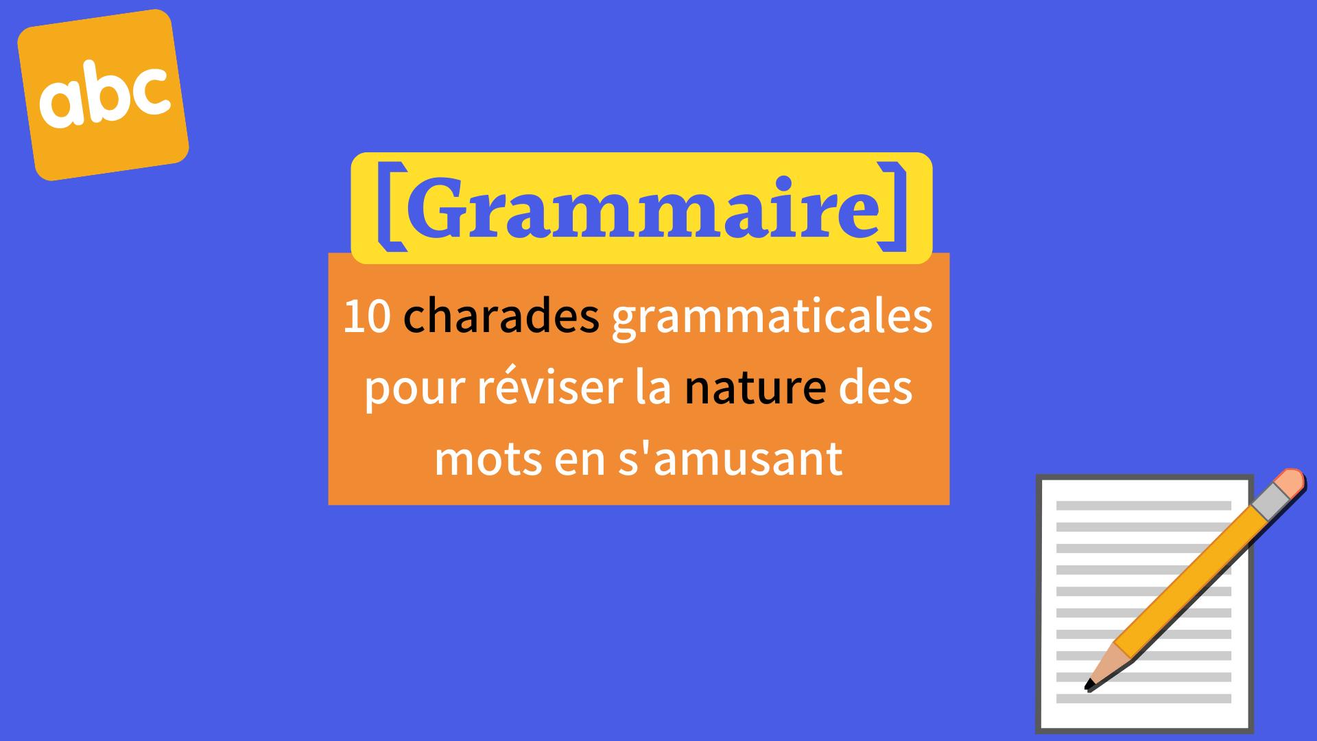 Grammaire 10 Charades Grammaticales Pour Reviser La Nature Des Mots En S Amusant Apprendre Reviser Memoriser