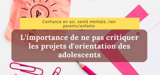 ne pas critiquer les projets d'orientation des adolescents