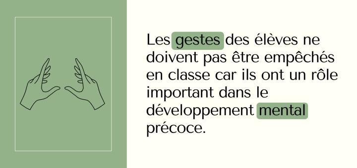 Les gestes des élèves ne doivent pas être empêchés en classe car ils ont un rôle important dans le développement mental précoce.