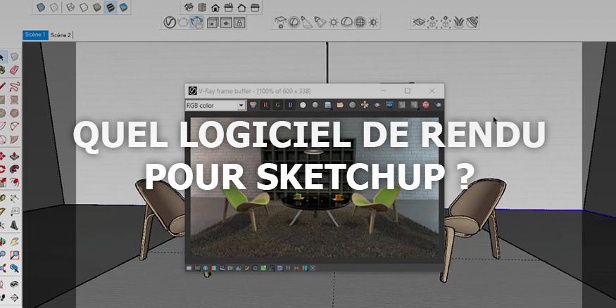 Quel logiciel de rendu pour Sketchup