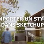 Comment importer un Style ou des Styles sur Sketchup ?