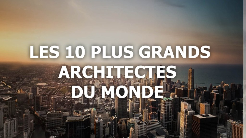 architecte connu: le top 10 actuel