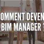 Comment devenir BIM manager