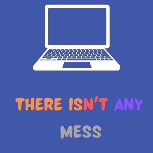 there isn't any mess