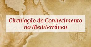 Circulação do Conhecimento no Mediterrâneo