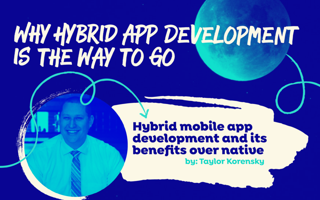 Why Hybrid Mobile App Development is the way to go
