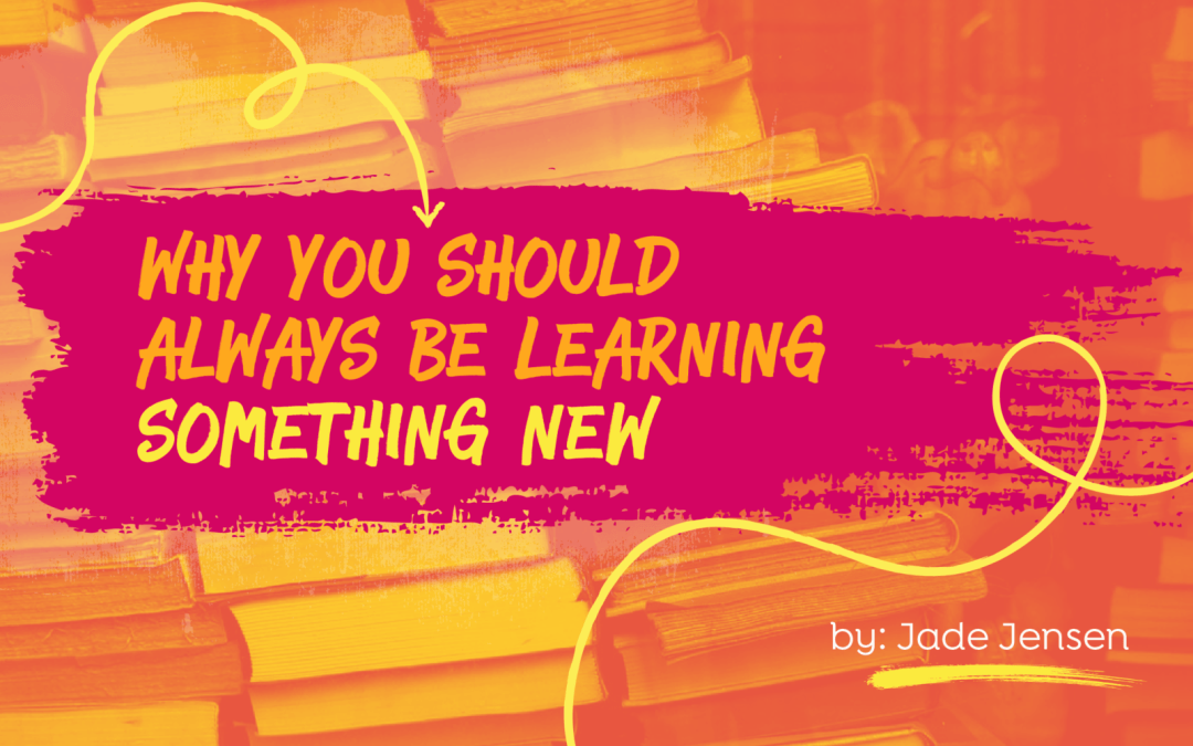 Why You Should Always Be Learning Something New