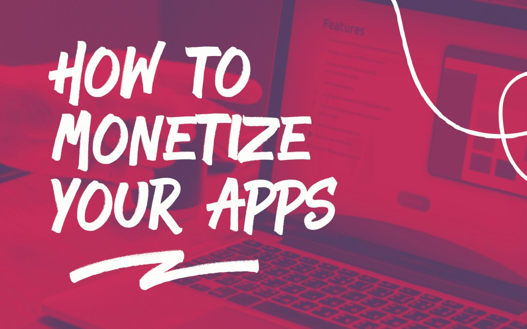 How to Monetize Your Apps
