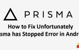 How to Fix Unfortunately Prisma has stopped Error in Android