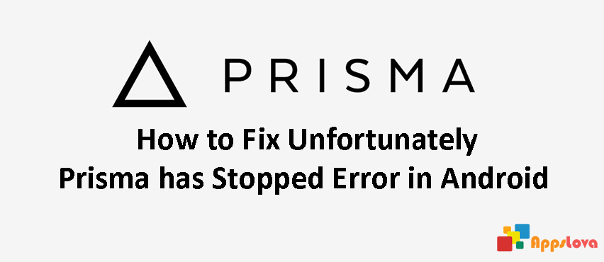 Fix Unfortunately Prisma has stopped Error in Android