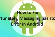 "How to Fix ""Unfortunately, Messaging has stopped"" Error in Android"