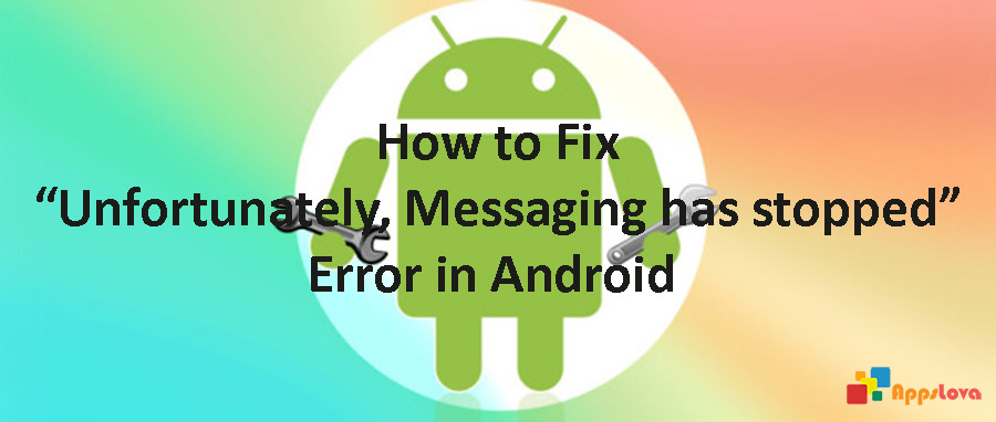 "Fix ""Unfortunately, Messaging has stopped"" Error in Android"