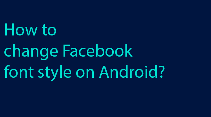 How to change Facebook font style on Android?