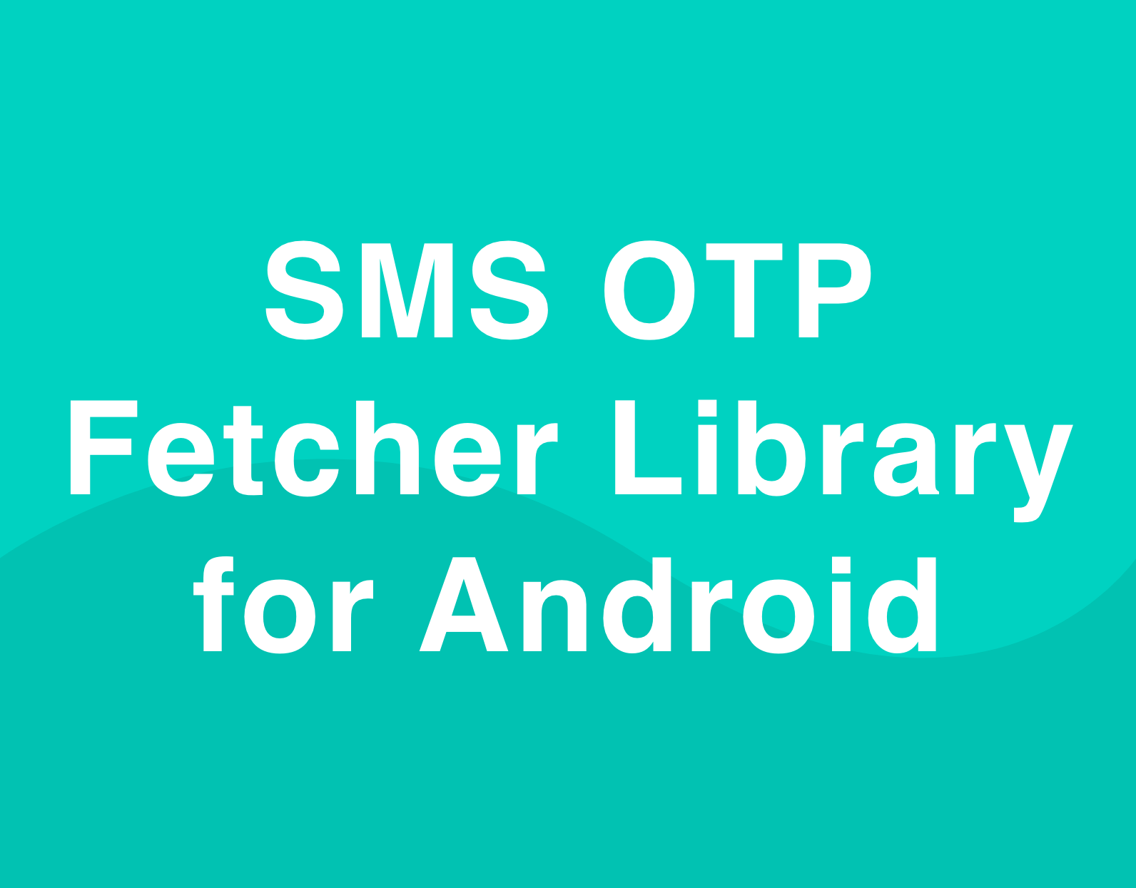 SMS OTP Fetcher library for android - App Snipp