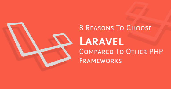 Reasons To Choose Laravel PHP Framework